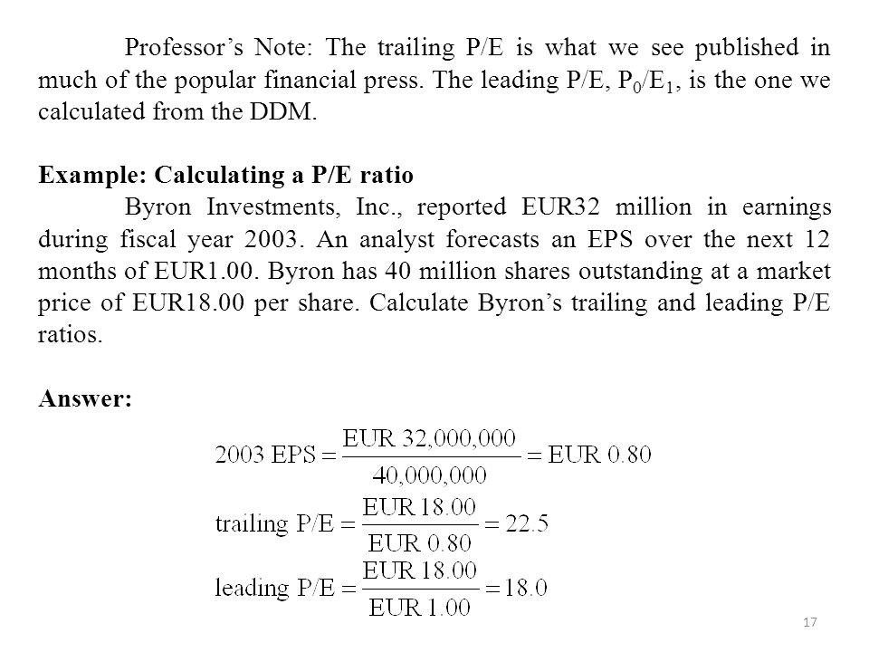 Professor's Note: The trailing P/E is what we see published in much of the popular financial press. The leading P/E, P0/E1, is the one we calculated from the DDM.