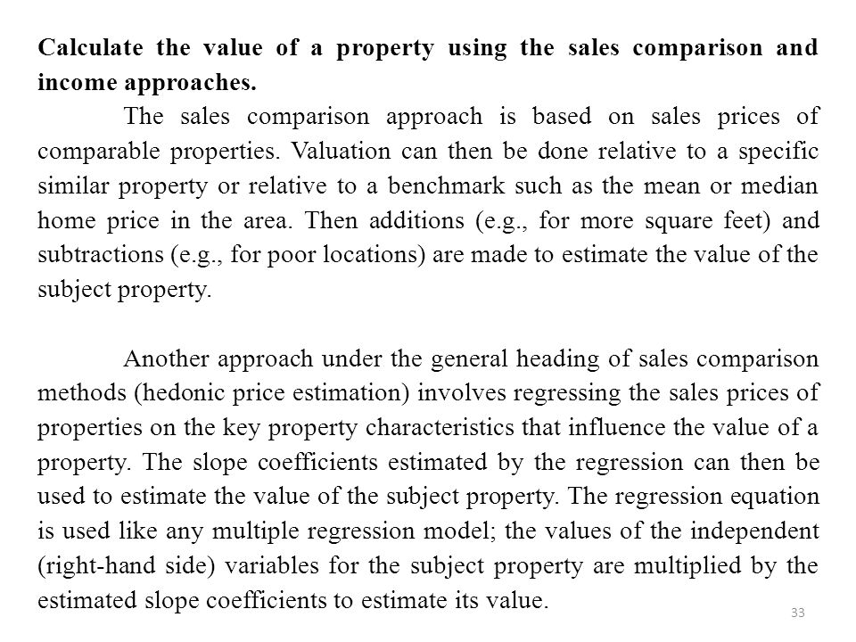 Calculate the value of a property using the sales comparison and income approaches.