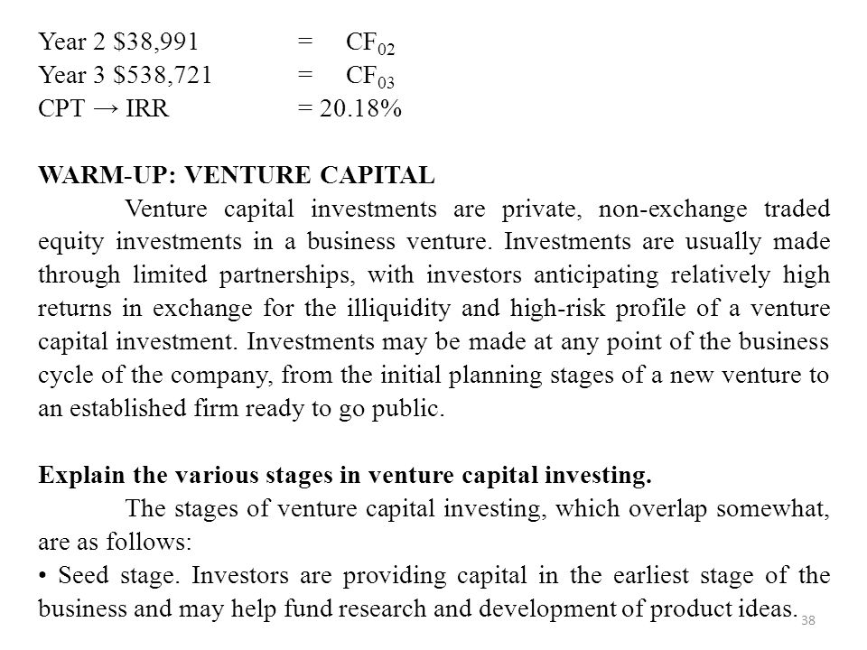 Year 2 $38,991 = CF02 Year 3 $538,721 = CF03. CPT → IRR = 20.18% WARM-UP: VENTURE CAPITAL.