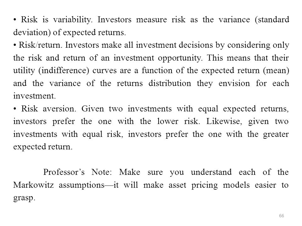 • Risk is variability. Investors measure risk as the variance (standard deviation) of expected returns.
