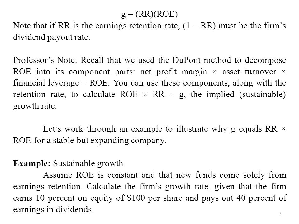 g = (RR)(ROE) Note that if RR is the earnings retention rate, (1 – RR) must be the firm's dividend payout rate.