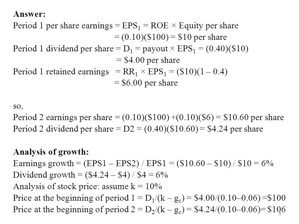 Answer: Period 1 per share earnings = EPS1 = ROE × Equity per share. = (0.10)($100) = $10 per share.