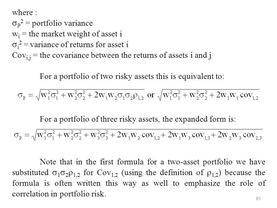 where : P2 = portfolio variance. wi = the market weight of asset i. i2 = variance of returns for asset i.