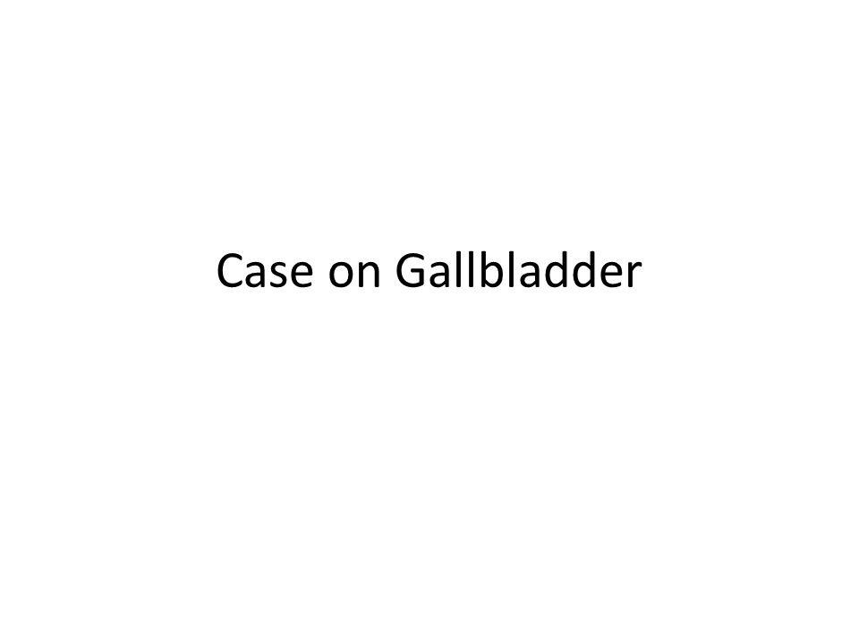 Case on Gallbladder