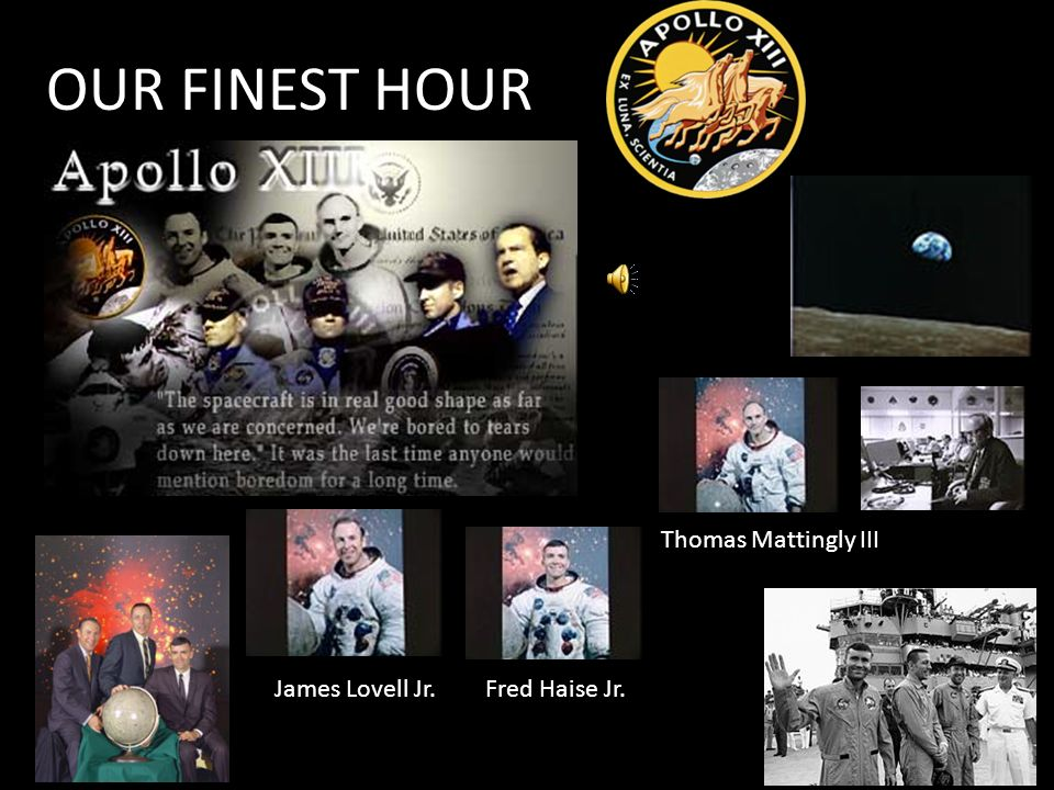 OUR FINEST HOUR Thomas Mattingly III James Lovell Jr. Fred Haise Jr.