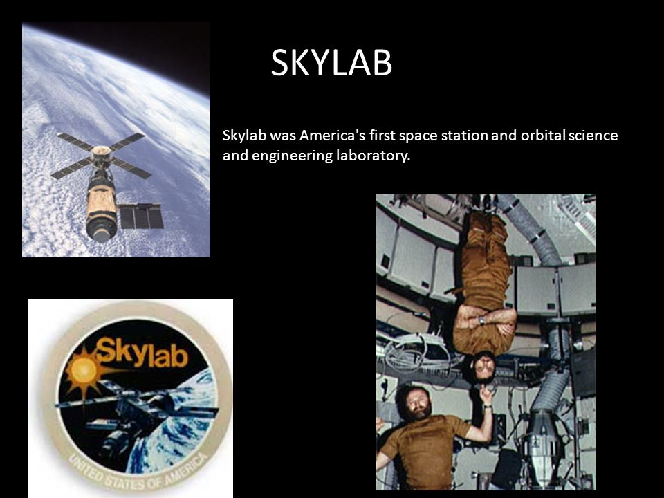 SKYLAB Skylab was America s first space station and orbital science and engineering laboratory.