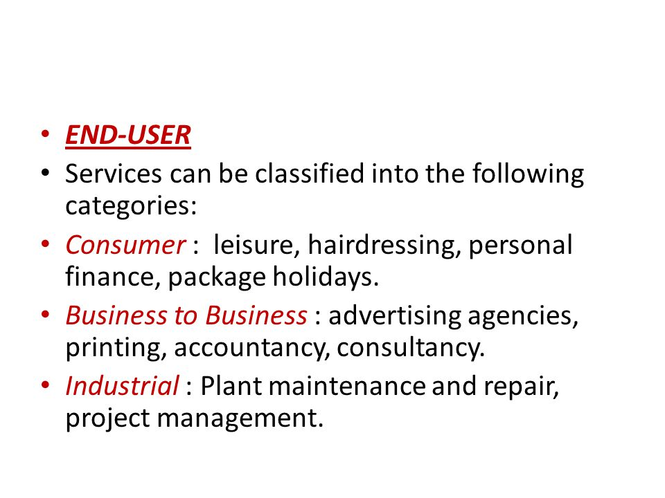 END-USER Services can be classified into the following categories: Consumer : leisure, hairdressing, personal finance, package holidays.