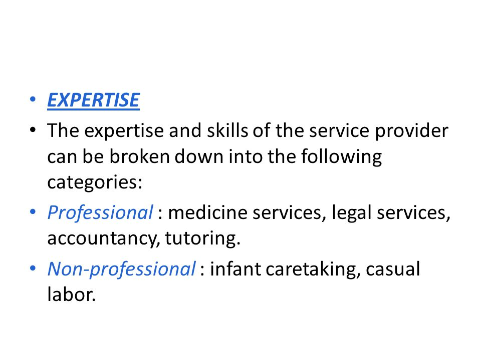 EXPERTISE The expertise and skills of the service provider can be broken down into the following categories: