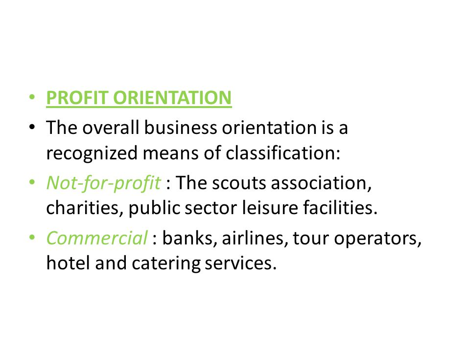 PROFIT ORIENTATION The overall business orientation is a recognized means of classification:
