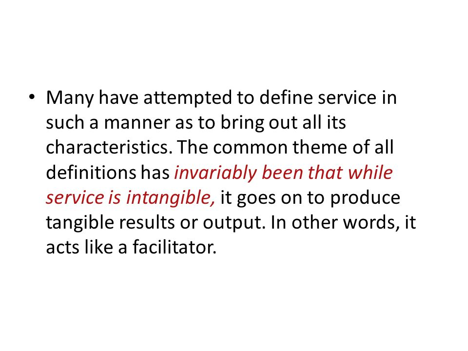 Many have attempted to define service in such a manner as to bring out all its characteristics.