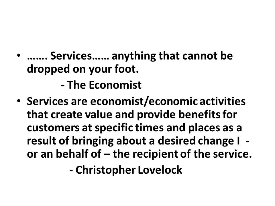 ……. Services…… anything that cannot be dropped on your foot.