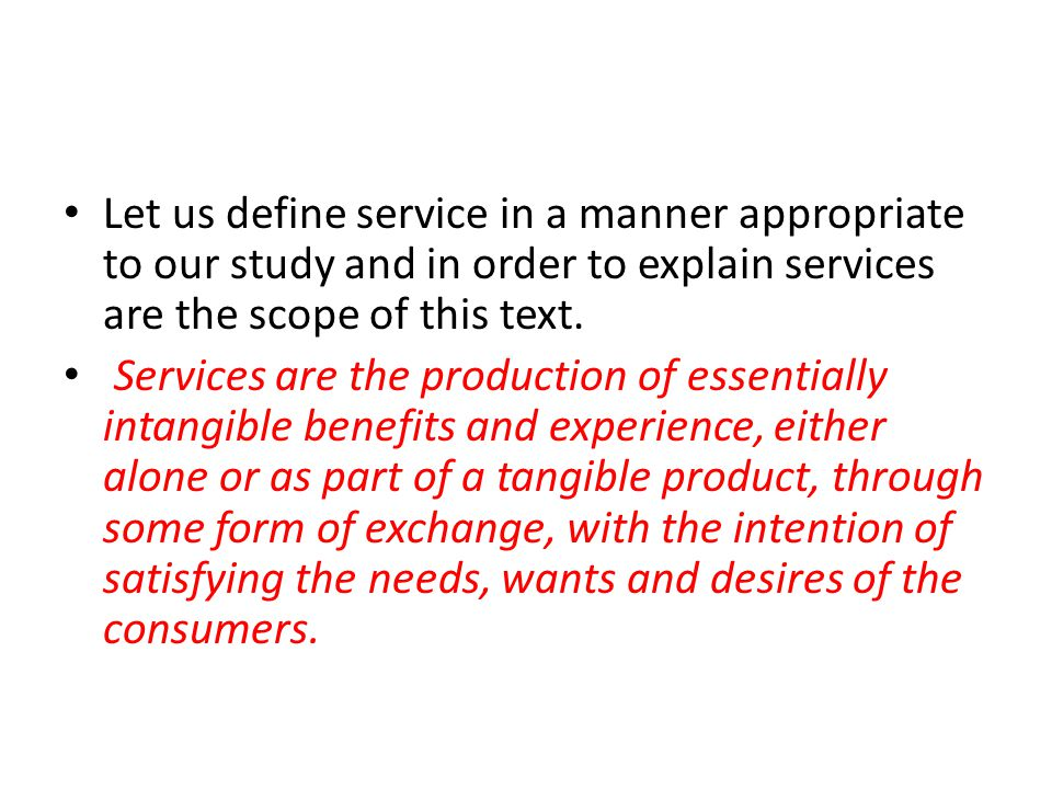 Let us define service in a manner appropriate to our study and in order to explain services are the scope of this text.