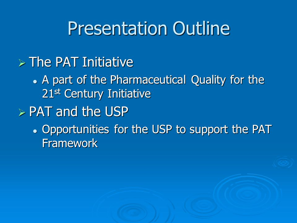 Presentation Outline The PAT Initiative PAT and the USP