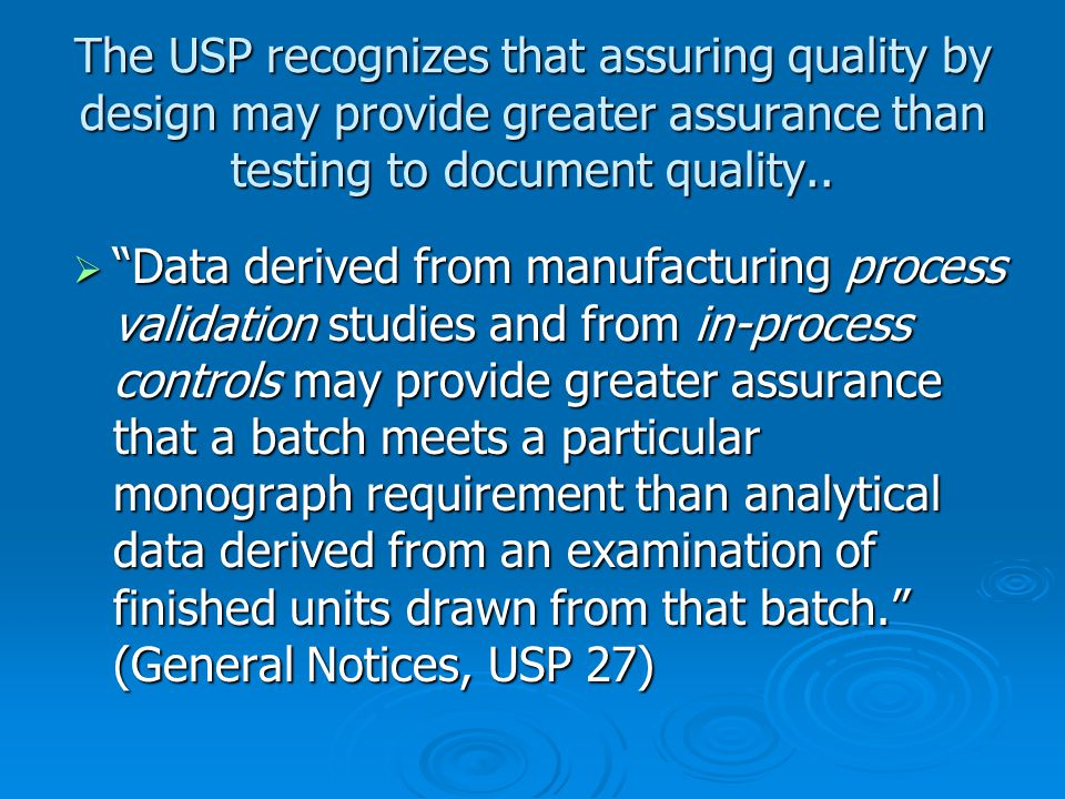 The USP recognizes that assuring quality by design may provide greater assurance than testing to document quality..