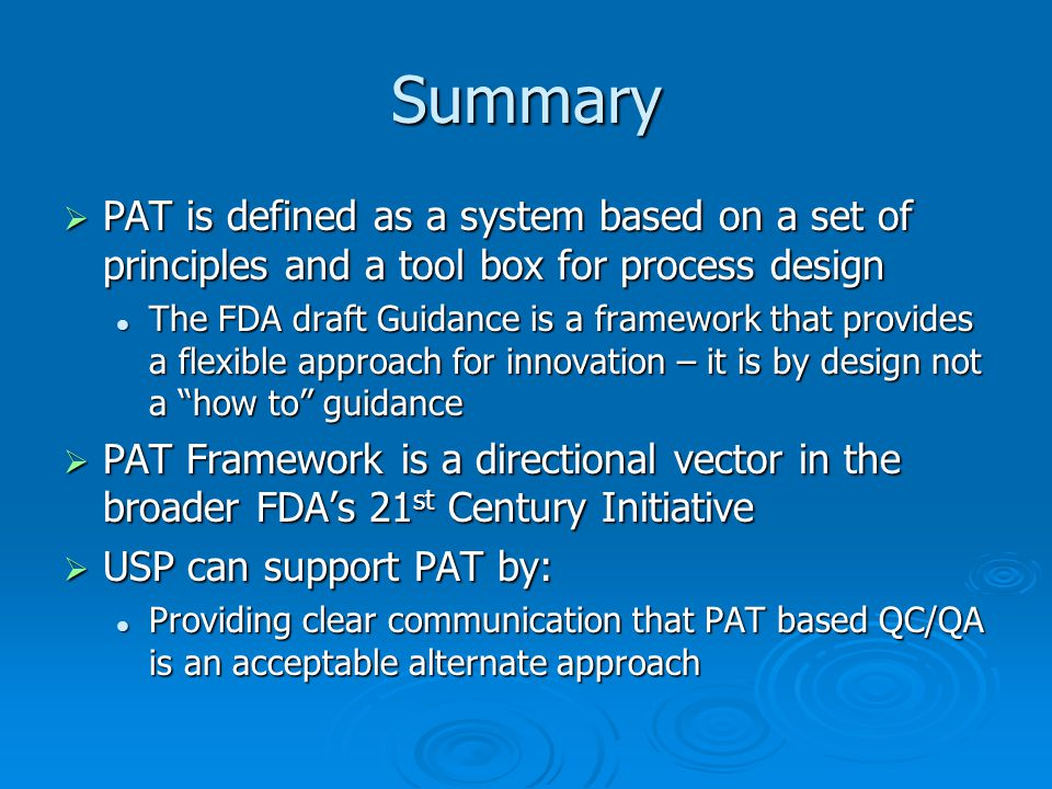 Summary PAT is defined as a system based on a set of principles and a tool box for process design.