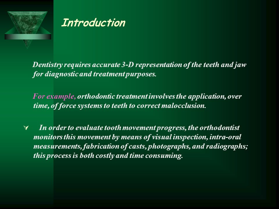 Introduction Dentistry requires accurate 3-D representation of the teeth and jaw for diagnostic and treatment purposes.
