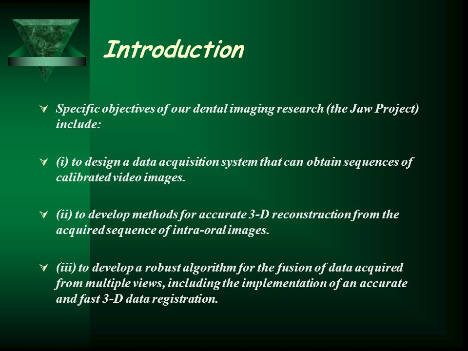 Introduction Specific objectives of our dental imaging research (the Jaw Project) include: