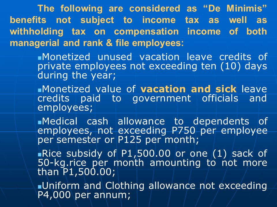 The following are considered as De Minimis benefits not subject to income tax as well as withholding tax on compensation income of both managerial and rank & file employees:
