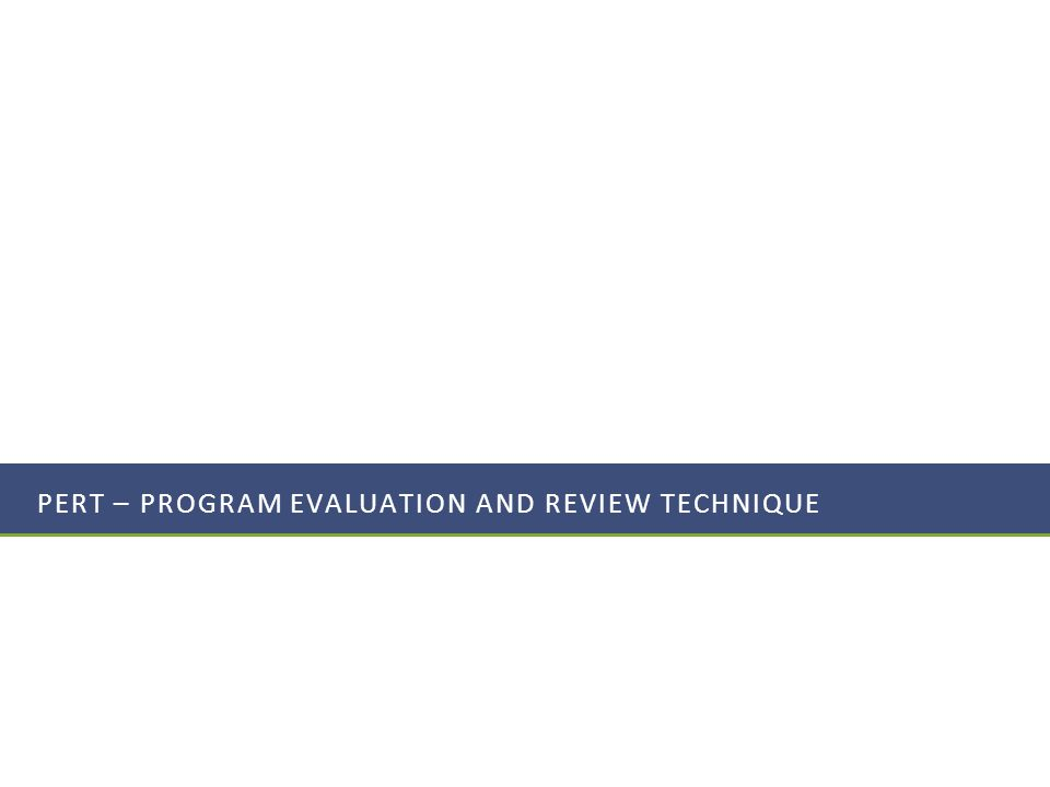 PERT – Program evaluation and review technique