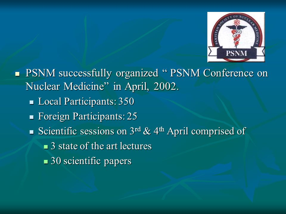 PSNM successfully organized PSNM Conference on Nuclear Medicine in April, 2002.
