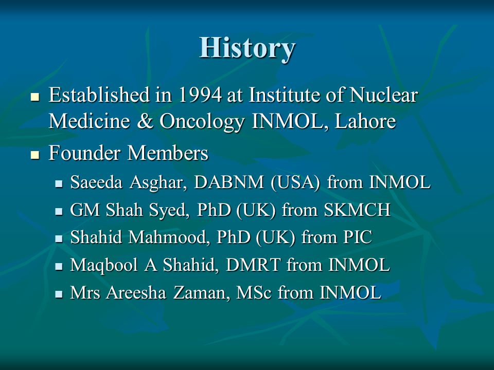 History Established in 1994 at Institute of Nuclear Medicine & Oncology INMOL, Lahore. Founder Members.