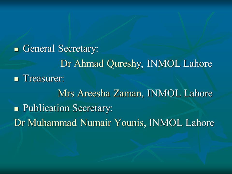General Secretary: Dr Ahmad Qureshy, INMOL Lahore. Treasurer: Mrs Areesha Zaman, INMOL Lahore. Publication Secretary: