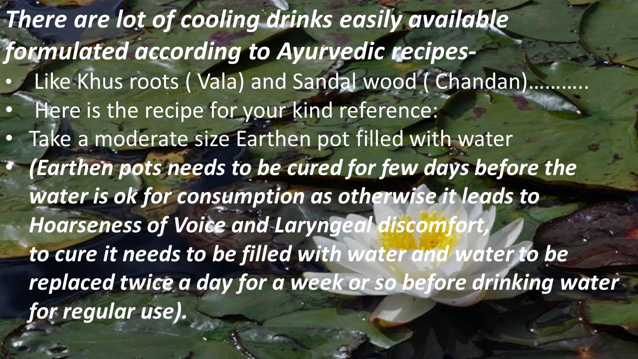 There are lot of cooling drinks easily available formulated according to Ayurvedic recipes-