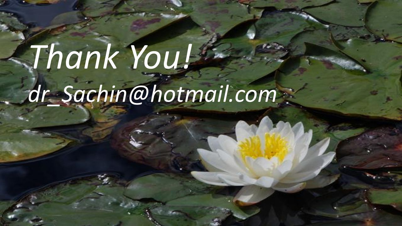 Thank You! dr_Sachin@hotmail.com