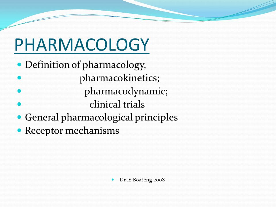 PHARMACOLOGY Definition of pharmacology, pharmacokinetics;
