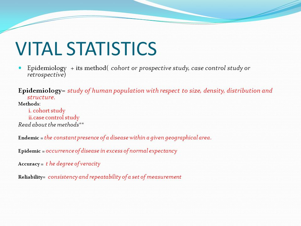 VITAL STATISTICS Epidemiology + its method( cohort or prospective study, case control study or retrospective)