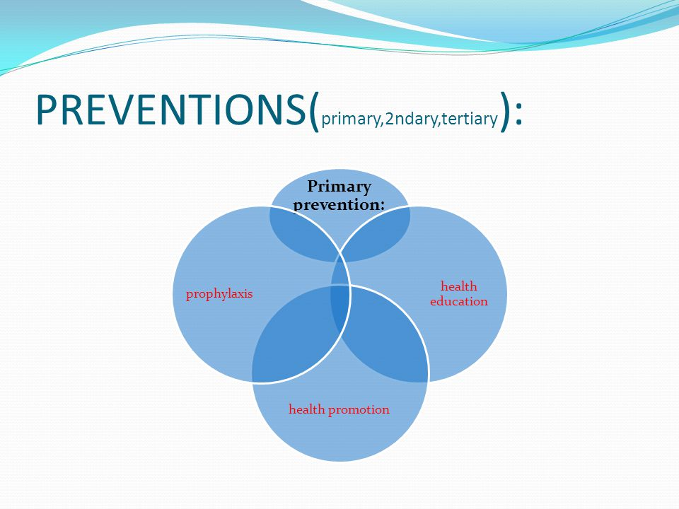 PREVENTIONS(primary,2ndary,tertiary):