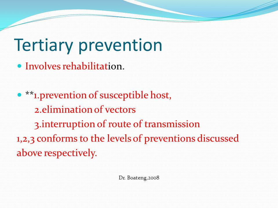 Tertiary prevention Involves rehabilitation.