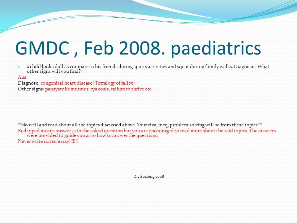 GMDC , Feb 2008. paediatrics Ans: