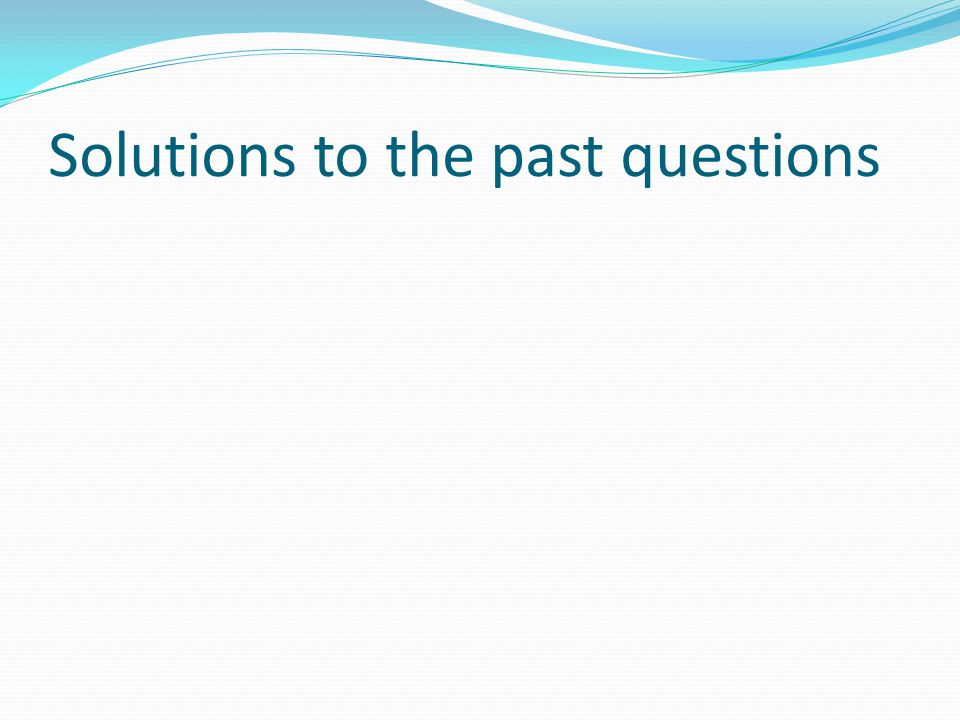 Solutions to the past questions