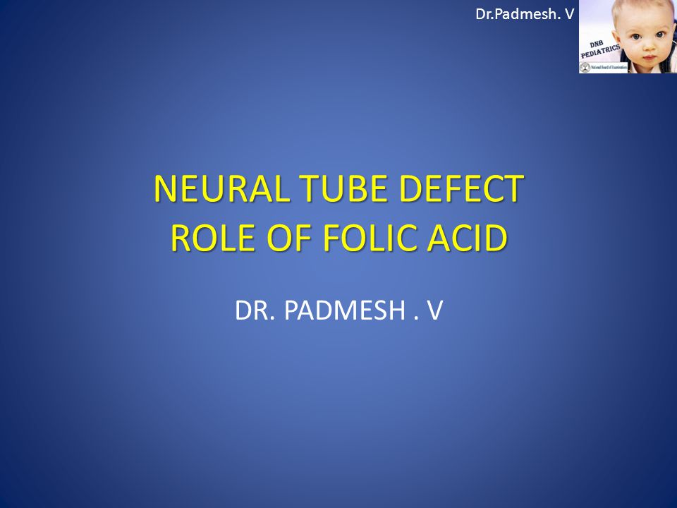 NEURAL TUBE DEFECT ROLE OF FOLIC ACID