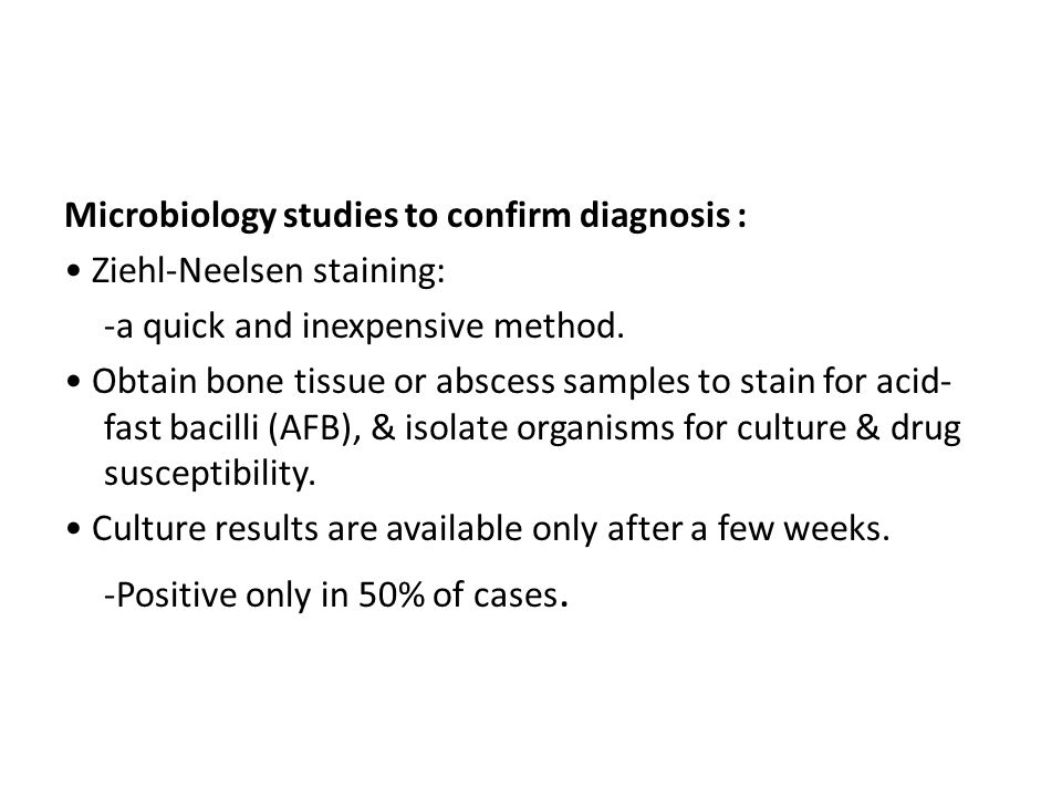 Microbiology studies to confirm diagnosis : • Ziehl-Neelsen staining: -a quick and inexpensive method.