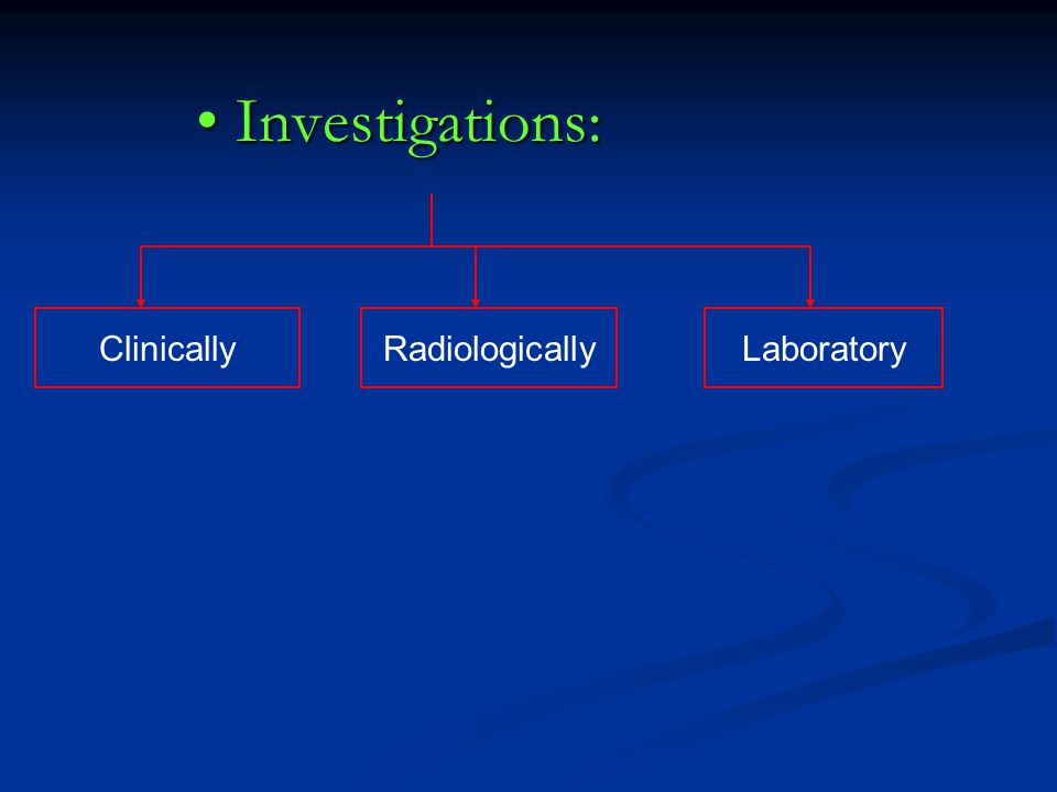 Investigations: Clinically Radiologically Laboratory