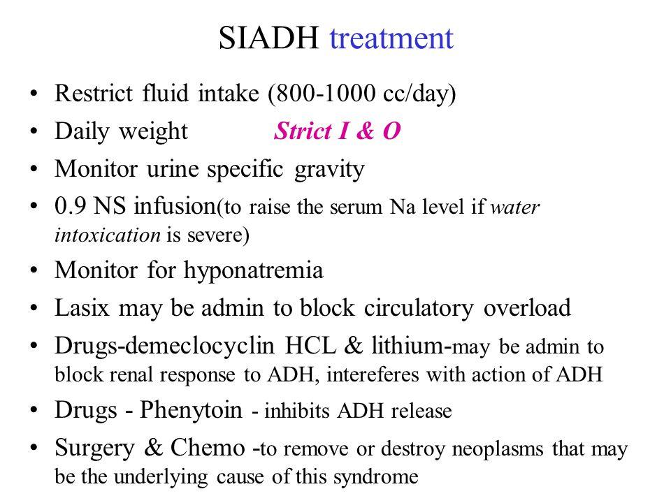 SIADH treatment Restrict fluid intake (800-1000 cc/day)