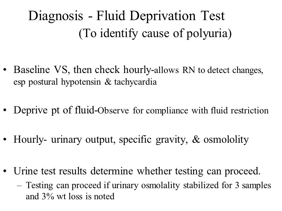 Diagnosis - Fluid Deprivation Test (To identify cause of polyuria)