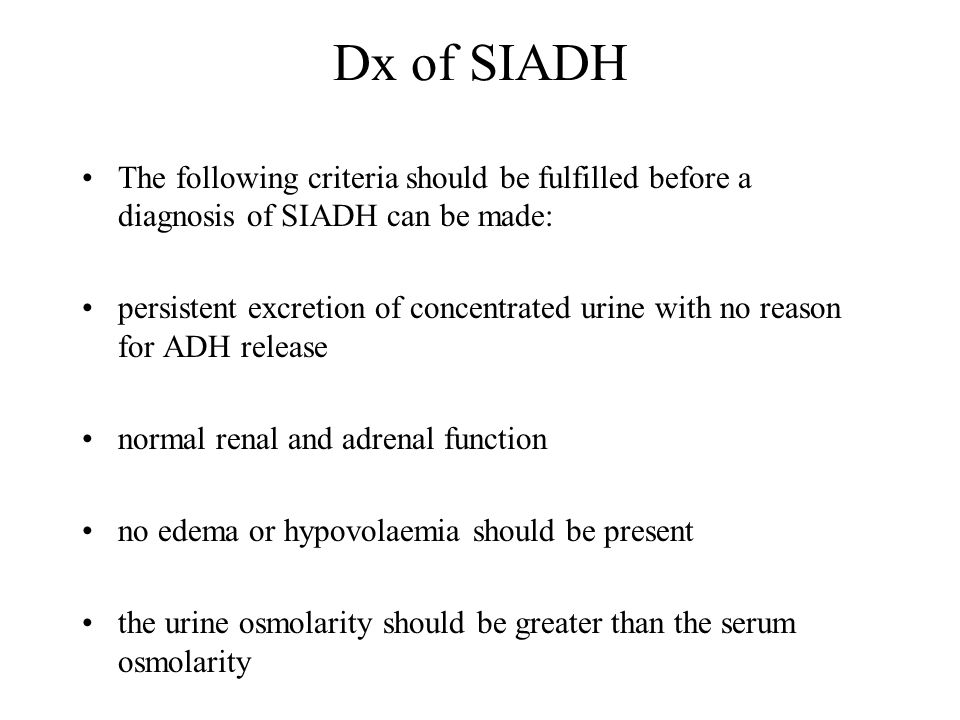 Dx of SIADH The following criteria should be fulfilled before a diagnosis of SIADH can be made: