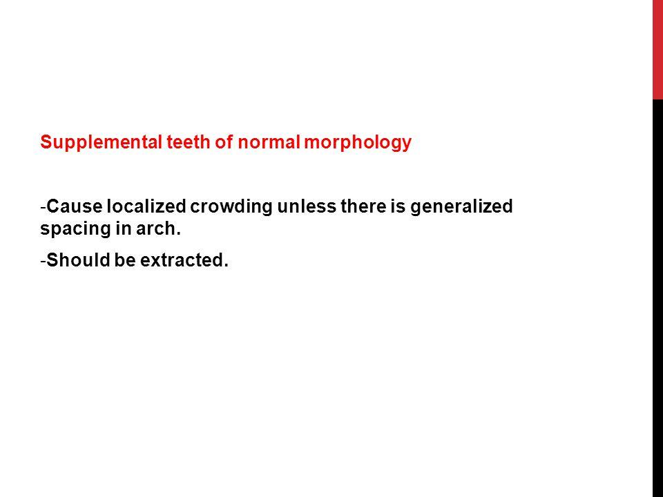 Supplemental teeth of normal morphology