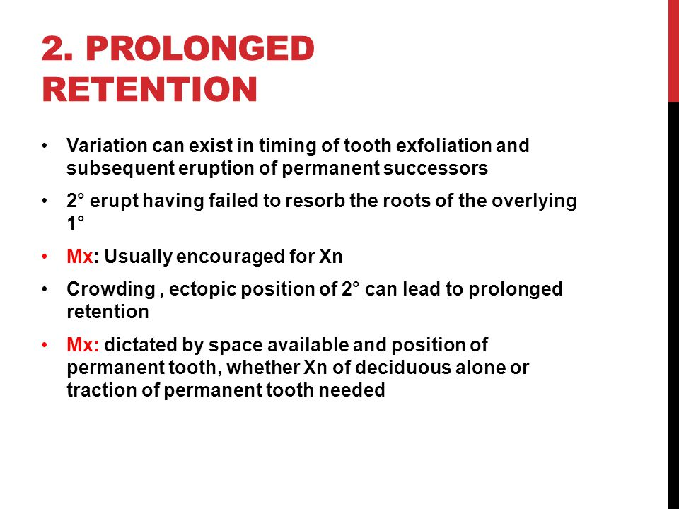 2. Prolonged retention Variation can exist in timing of tooth exfoliation and subsequent eruption of permanent successors.