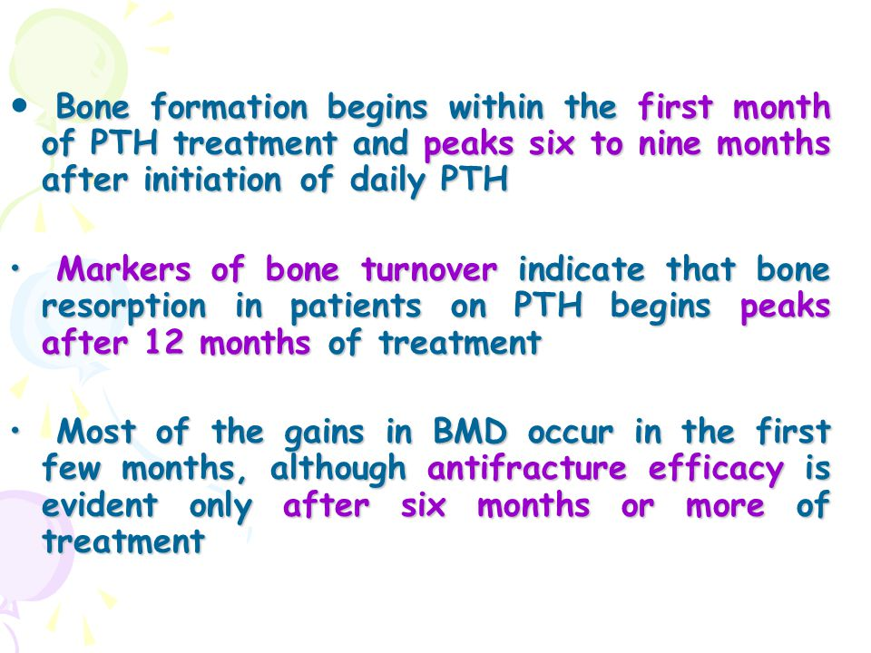Bone formation begins within the first month of PTH treatment and peaks six to nine months after initiation of daily PTH