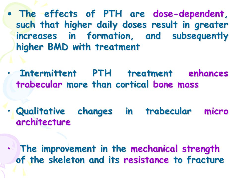 The effects of PTH are dose-dependent, such that higher daily doses result in greater increases in formation, and subsequently higher BMD with treatment