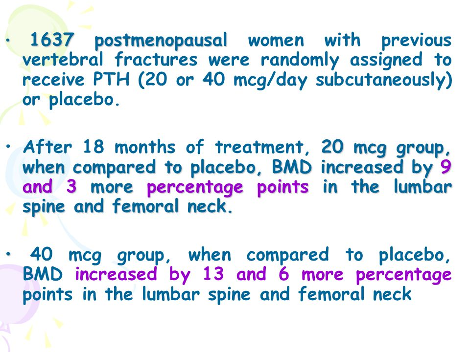 1637 postmenopausal women with previous vertebral fractures were randomly assigned to receive PTH (20 or 40 mcg/day subcutaneously) or placebo.