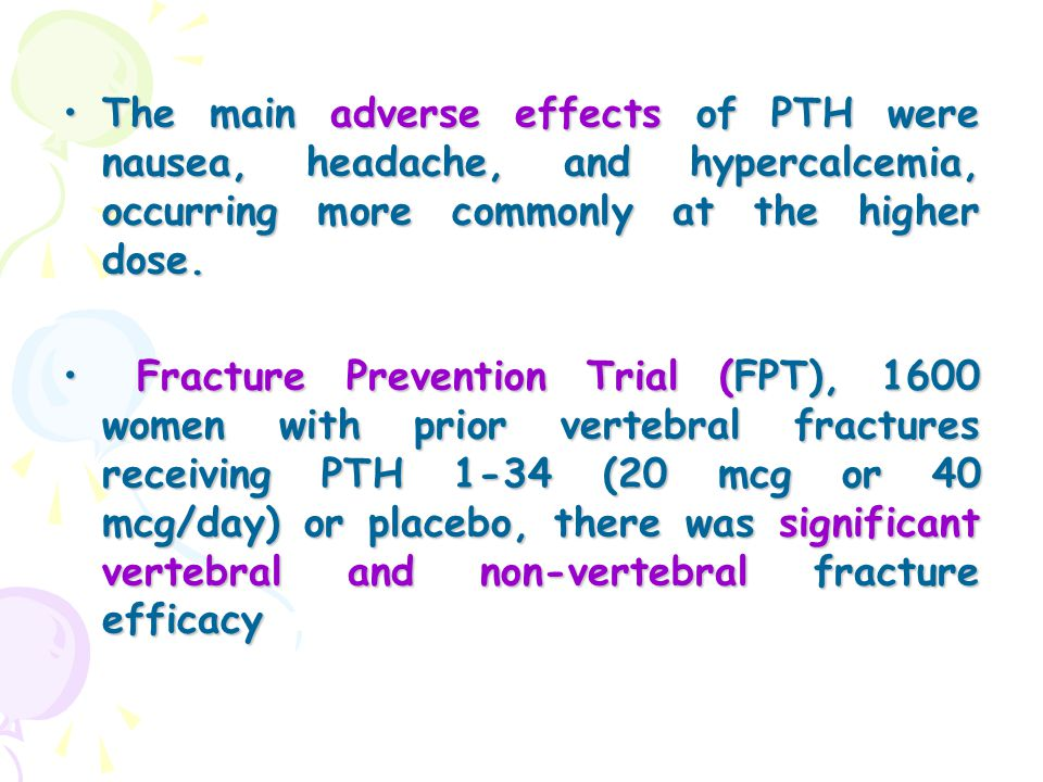 The main adverse effects of PTH were nausea, headache, and hypercalcemia, occurring more commonly at the higher dose.