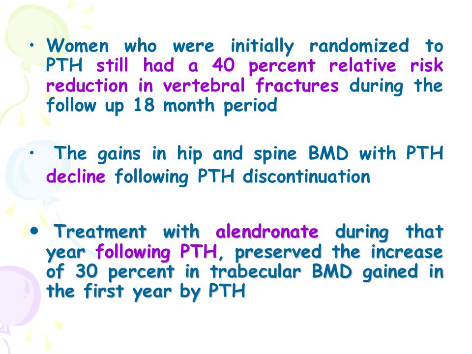 Women who were initially randomized to PTH still had a 40 percent relative risk reduction in vertebral fractures during the follow up 18 month period