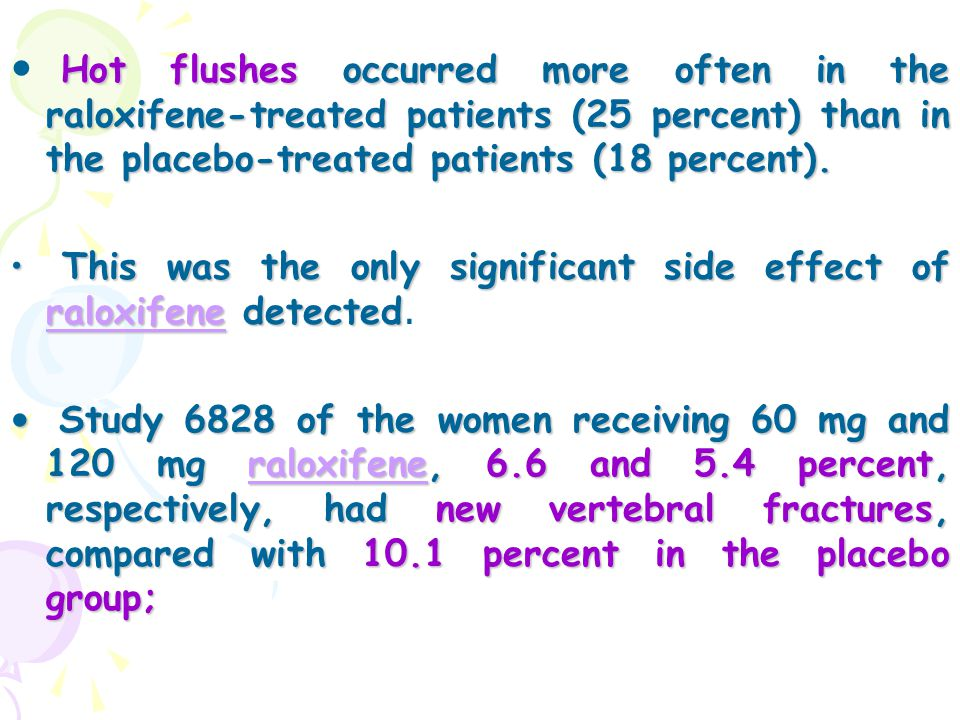 Hot flushes occurred more often in the raloxifene-treated patients (25 percent) than in the placebo-treated patients (18 percent).