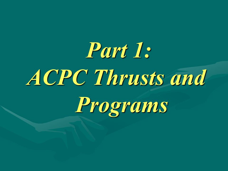 Part 1: ACPC Thrusts and Programs