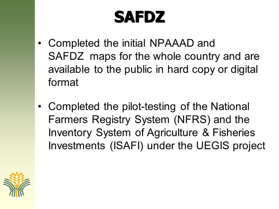 SAFDZ Completed the initial NPAAAD and SAFDZ maps for the whole country and are available to the public in hard copy or digital format.